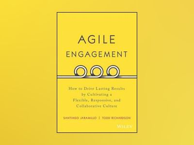 Agile Engagement: How to Drive Lasting Results by Cultivating a Flexible, R av Santiago Jaramillo