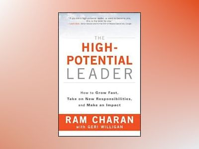 The High Potential Leader: How to Grow Fast, Take on New Responsibilities, av Ram Charan