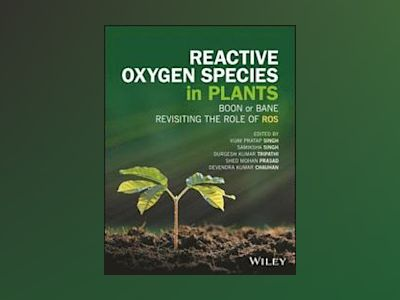 Revisiting the Role of Reactive Oxygen Species (ROS) in Plants: ROS Boon or av Vijay Pratap Singh