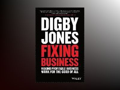 Fixing Business: Making Profitable Business Work For The Good Of All av Lord Digby Jones