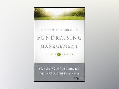 The Complete Guide to Fundraising Management, 4th Edition av Stanley Weinstein