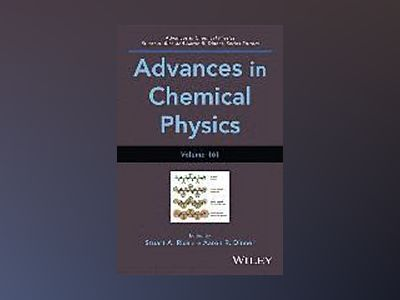 Advances in Chemical Physics, Volume 161 av Stuart A. Rice