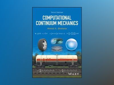 Computational Continuum Mechanics, 3rd Edition av Ahmed A. Shabana