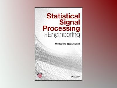 Statistical Signal Processing in Engineering av Umberto Spagnolini
