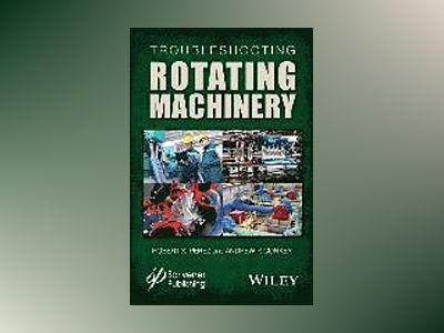 Troubleshooting Rotating Machinery: Including Centrifugal Pumps and Compres av Robert X. Perez