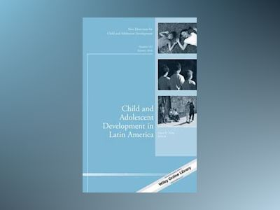 Child and Adolescent Development in Latin America: New Directions for Child av Wiley