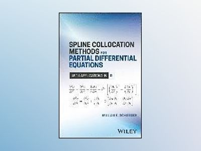 Spline Collocation Analysis of Partial Differential Equations av William E. Schiesser