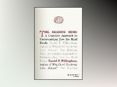 The Reading Mind: A Cognitive Approach to Understanding How the Mind Reads av Daniel T. Willingham