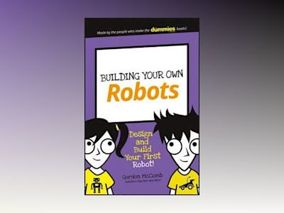 Building Your Own Robots: Design and Build Your First Robot! av Gordon McComb