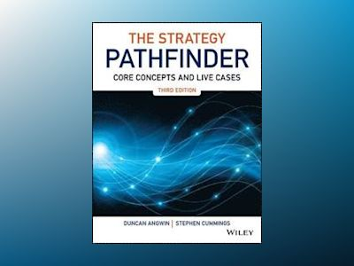 The Strategy Pathfinder - Core Concepts and Live Cases, 3rd Edition av Stephen Cummings