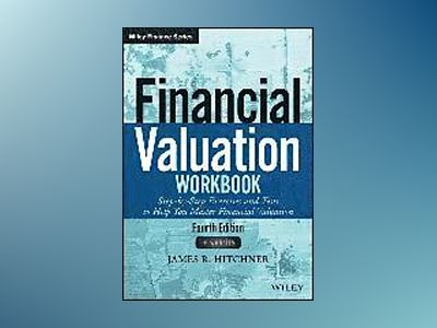 Financial Valuation Workbook: Step-by-Step Exercises and Tests to Help You av James R. Hitchner
