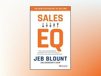 Sales EQ: The Ultimate Guide to Leveraging Sales Specific Emotional Intelli av Jeb Blount