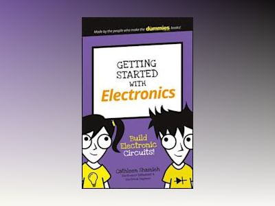 Getting Started with Electronics: Build Electronic Circuits! av Cathleen Shamieh