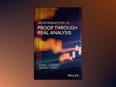 An Introduction to Proof through Analysis av Daniel J. Madden