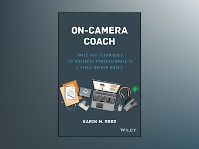 On-Camera Coach: Tools and Techniques for Business Professionals in a Video av Karin M. Reed