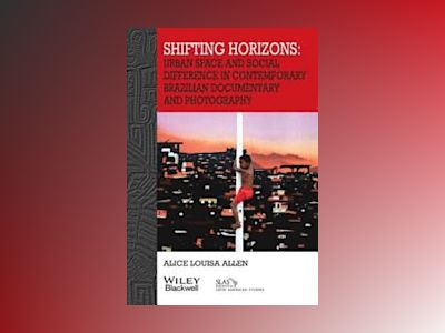 Shifting Horizons: Urban Space and Social Difference in Contemporary Brazil av Alice Allen