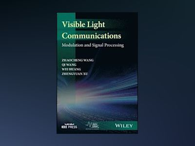 Visible Light Communications: Modulation and Signal Processing av Zhaocheng Wang