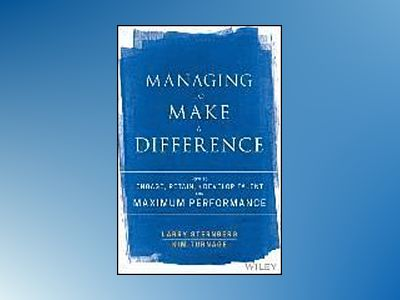 Managing to Make a Difference: How to Engage, Retain, and Develop Talent fo av Larry Sternberg