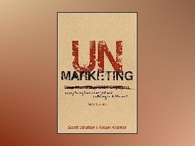 UnMarketing: Stop Marketing. Start Engaging. Revised and Updated av Scott Stratten