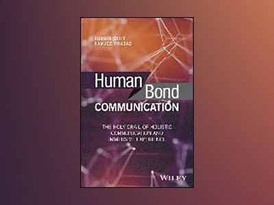 Human Bond Communication: The Holy Grail of Holistic Communication and Imme av Sudhir Dixit