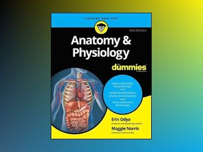 Anatomy and Physiology For Dummies, 3rd Edition av Maggie A. Norris