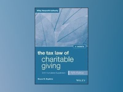 The Tax Law of Charitable Giving, 2017 Supplement, 5th Edition av Bruce R. Hopkins
