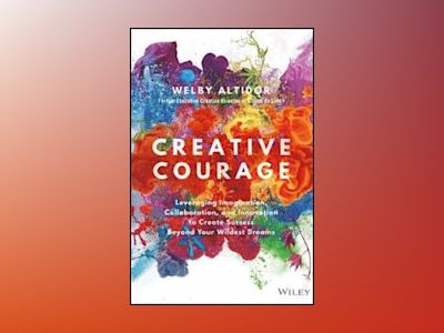 Creative Courage: Leveraging Imagination, Collaboration, and Innovation to av Welby Altidor