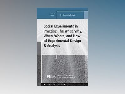 Social Experiments in Practice: The What, Why, When, Where, and How of Expe av Laura R. Peck