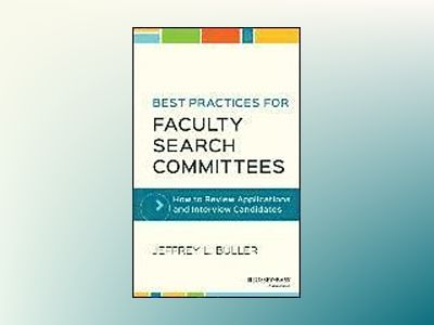 Best Practices for Faculty Search Committees: How to Review Applications an av Jeffrey L. Buller