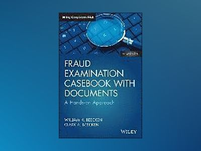 Fraud Examination Casebook with Documents: A Hands-on Approach av William H. Beecken