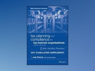 Tax Planning and Compliance for Tax-Exempt Organizations, 2017 Cumulative S av Jody Blazek
