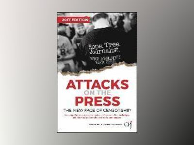Attacks on the Press: The New Face of Censorship av Committee to Protect Journalists