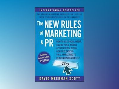 The New Rules of Marketing and PR: How to Use Social Media, Online Video, M av David Meerman Scott