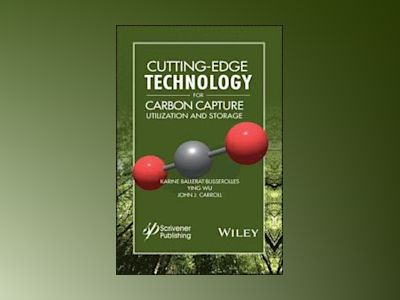 Cutting Edge for Carbon Capture Utilization and Storage av John J. Carroll