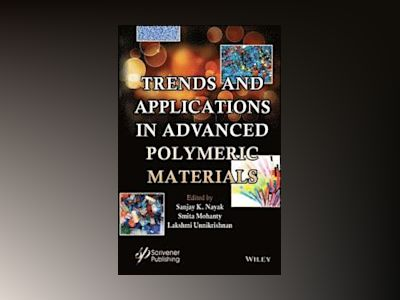 Trends and Applications in Advanced Polymeric Materials av Sanjay K. Nayak