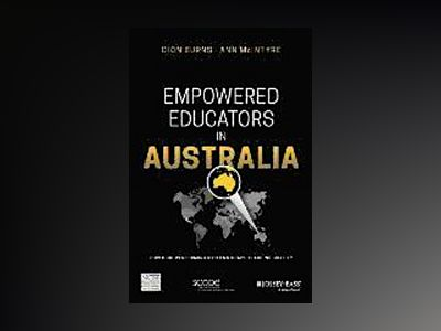 Empowered Educators in Australia: How High-Performing Systems Shape Teachin av Anne McIntyre