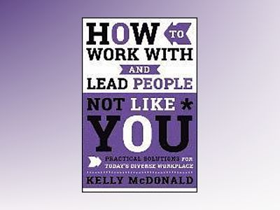 How to Work With & Lead People Not Like You av Kelly McDonald