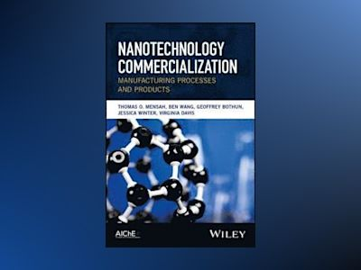 Nanotechnology Commercialization: Manufacturing Processes and Products av Thomas Mensah