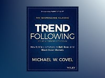 Trend Following: How to Make a Fortune in Bull, Bear and Black Swan Markets av Michael W. Covel