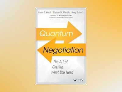 Quantum Negotiation: Are You Getting What You Need? av Karen Walch