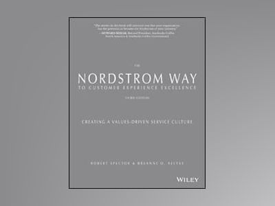 The Nordstrom Way to Customer Experience Excellence: Creating a Values-Driv av Robert Spector