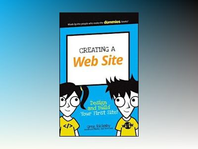 Creating a Web Site: Design and Build Your First Site! av Greg Rickaby