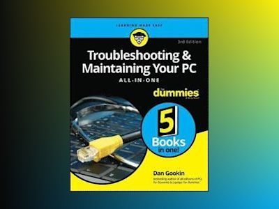 Troubleshooting & Maintaining Your PC All-in-One For Dummies, 3rd Edition av Dan Gookin