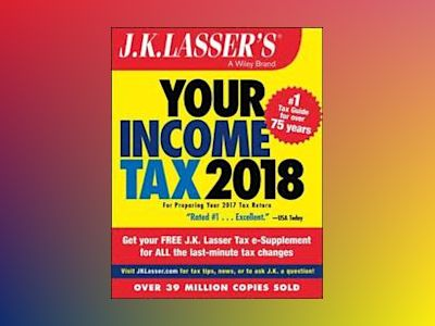 J.K. Lasser's Your Income Tax 2018: For Preparing Your 2017 Tax Return av J.K. Lasser Institute
