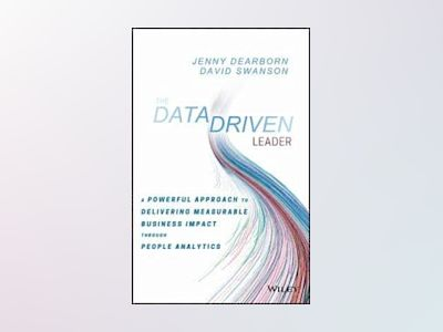 The Data Driven Leader: A Powerful Approach to Leading with Analytics, Driv av Jenny Dearborn