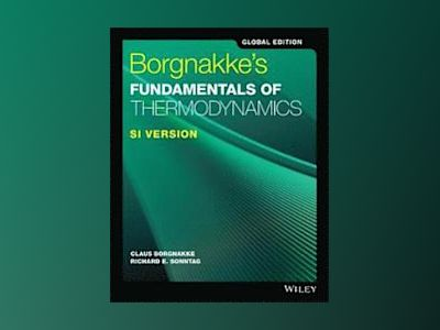 Borgnakke's Fundamentals of Thermodynamics, 9th Edition, SI Version, Global av Claus Borgnakke
