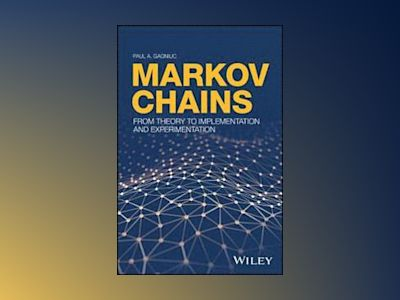 Markov Chains: From Theory to Implementation and Experimentation av Paul A. Gagniuc
