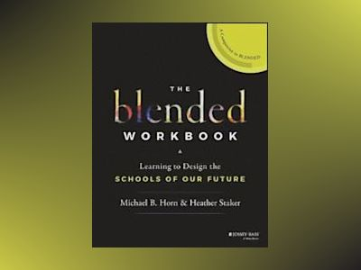 Blended Workbook: Learning to Design the Schools of our Future av Michael B. Horn