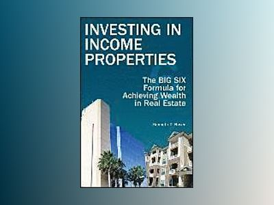 Investing in Income Properties: The Big Six Formula for Achieving Wealth in av Kenneth D. Rosen