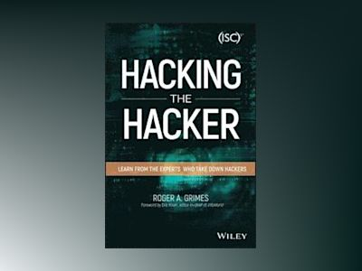 Hacking the Hacker: Learn From the Experts Who Take Down Hackers av Roger A. Grimes